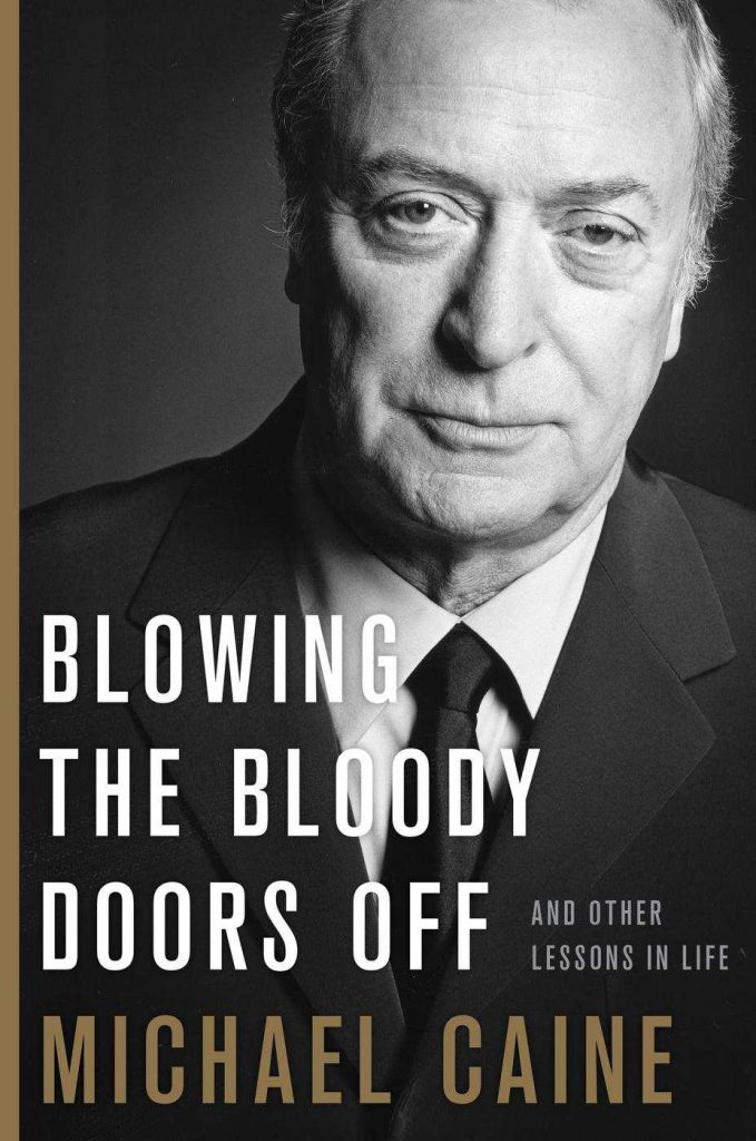 Blowing the Bloody Doors Off: And Other Lessons in Life by Michael Caine [ePub]