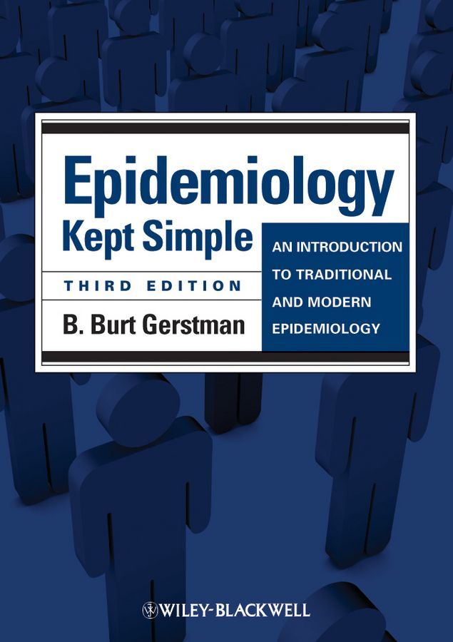 Epidemiology Kept Simple: An Introduction to Traditional and Modern Epidemiology, 3rd Edition by B. Burt Gerstman [pdf] [download]