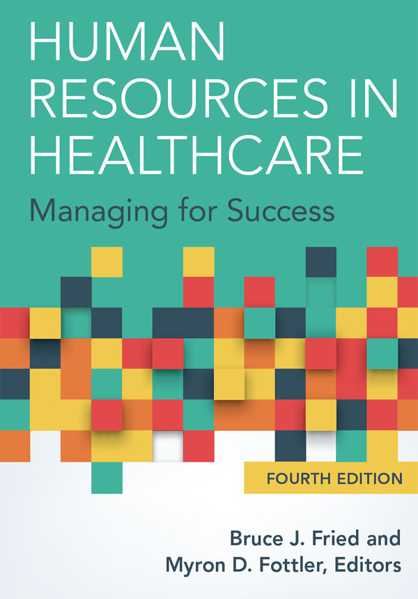 Human Resources in Healthcare: Managing for Success by Bruce J. Fried, Myron D. Fottler [pdf] [download]